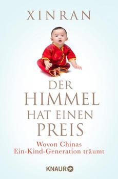 Der Himmel hat einen Preis. Wovon Chinas Ein-Kind-Generation träumt - Xinran  [Taschenbuch]