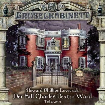 H.P. Lovecraft - Gruselkabinett 25 - Der Fall Charles Dexter Ward (Teil 2 von 2)