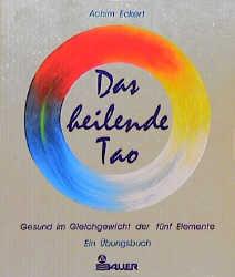 Das heilende Tao. Die Lehre der fünf Elemente - Achim Eckert