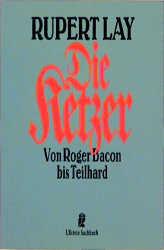 Die Ketzer. Von Roger Bacon bis Teilhard. ( Sachbuch). - Rupert Lay