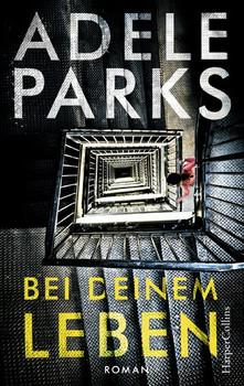 Bei deinem Leben - Adele Parks  [Taschenbuch]