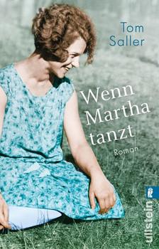 Wenn Martha tanzt. Roman - Tom Saller  [Taschenbuch]