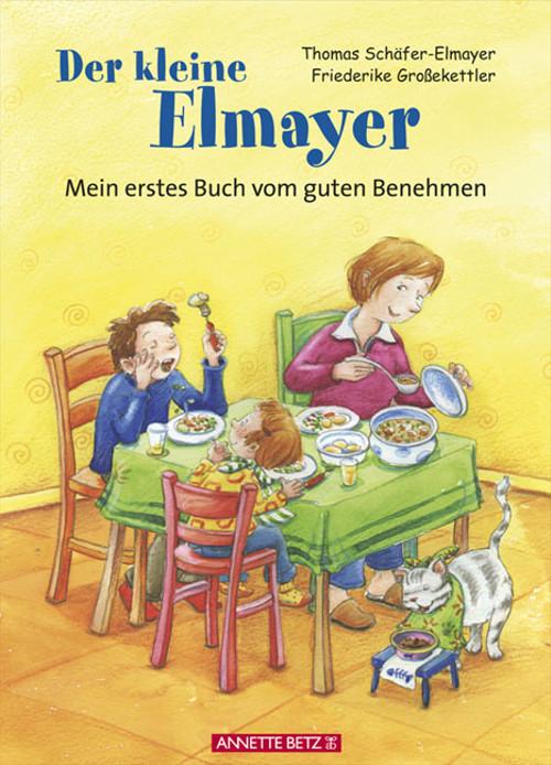 Der kleine Elmayer: Mein erstes Buch vom guten Benehmen - Thomas Schäfer-Elmayer