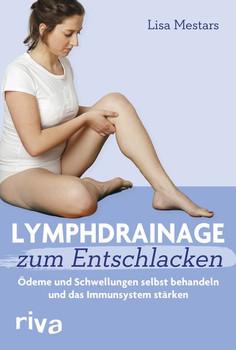 Lymphdrainage zum Entschlacken. Ödeme und Schwellungen selbst behandeln und das Immunsystem stärken - Lisa Mestars  [Taschenbuch]