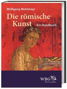 Die römische Kunst. Ein Handbuch - Wolfgang Wohlmayr  [Gebundene Ausgabe]