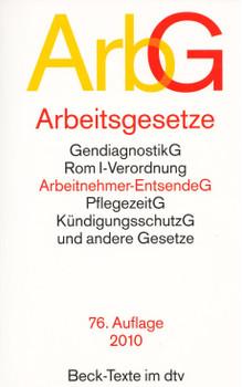ArbG - Arbeitsgesetze: BetriebsrentenG, BetriebsverfassungsG, Arbeitnehmer-EntsendeG, FamilienpflegezeitG, KündigungsschutzG und andere Gesetze [Taschenbuch, 76. Auflage 2010]
