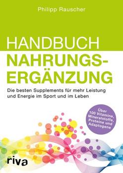 Handbuch Nahrungsergänzung. Die besten Supplements für mehr Leistung und Energie im Sport und im Leben - Philipp Rauscher  [Taschenbuch]