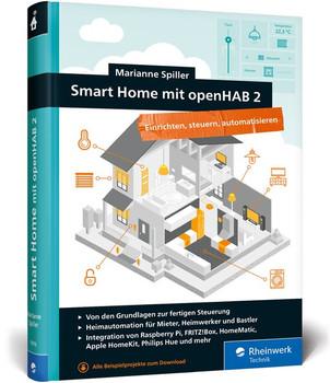 Smart Home mit openHAB 2. Heimautomation mit Open-Source-Software - Marianne Spiller  [Gebundene Ausgabe]