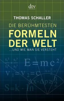 Die berühmtesten Formeln der Welt: ... und wie man sie versteht - Thomas Schaller