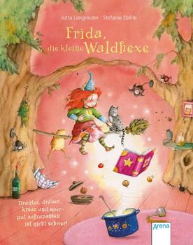 Frida, die kleine Waldhexe: Drüber, drunter, kreuz und quer, gut aufzupassen ist nicht schwer - Langreuter, Jutta