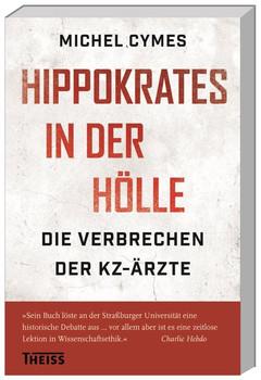 Hippokrates in der Hölle: Die Verbrechen der KZ-Ärzte - Michel Cymes [Taschenbuch]
