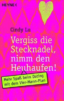 Vergiss die Stecknadel, nimm den Heuhaufen: Mehr Spaß beim Dating mit dem Vier-Mann-Plan - Cindy Lu