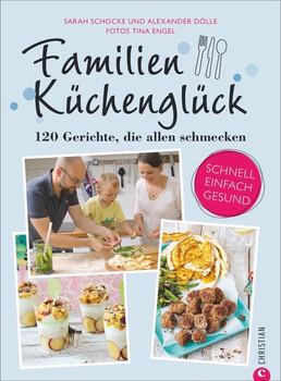 Familienküchenglück. 120 Gerichte, die allen schmecken - Alexander Dölle und Sarah Schocke  [Gebundene Ausgabe]