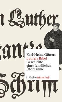Luthers Bibel: Geschichte einer feindlichen Übernahme - Karl-Heinz Göttert [Gebundene Ausgabe]