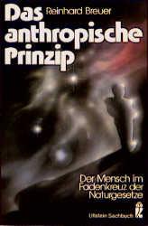 Das anthropische Prinzip. Der Mensch im Fadenkreuz der Naturgesetze. - Reinhard Breuer