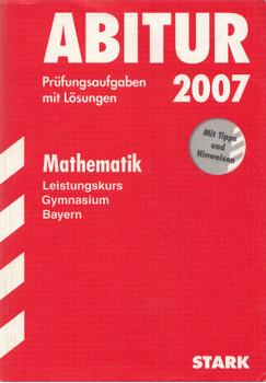 Abitur 2007 Bayern: Mathematik Leistungskurs Gymnasium - Prüfungsaufgaben mit Lösungen [Taschenbuch, 29. Auflage 2006]