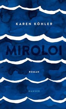 Miroloi. Roman - Karen Köhler  [Gebundene Ausgabe]