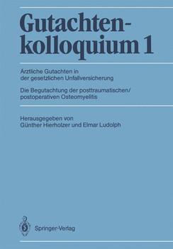 Gutachtenkolloquium 1: Ärztliche Gutachten in der gesetzlichen Unfallversicherung, Die Begutachtung der posttraumatischen/postoperativen Osteomyelitis - Hierholzer, Günther