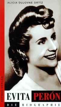 Evita Peron. Die Biographie - Alicia Dujovne Ortiz
