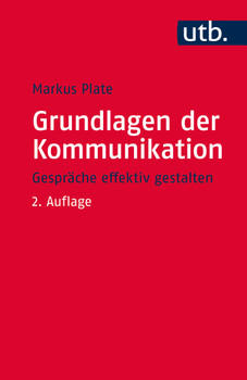 Grundlagen der Kommunikation: Gespräche effektiv gestalten - Markus Plate