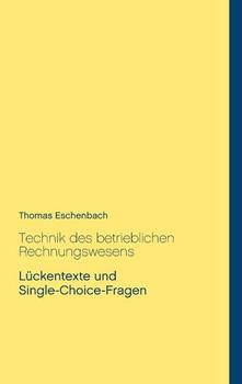 Technik des betrieblichen Rechnungswesens. Lückentexte und Single-Choice-Fragen - Thomas Eschenbach  [Taschenbuch]