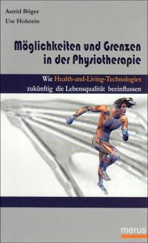 Möglichkeiten und Grenzen in der Physiotherapie: Wie Health-and-Living-Technologies zukünftig die Lebensqualität beeinflussen - Astrid Böger