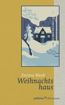 Weihnachtshaus - Zsuzsa Bánk  [Gebundene Ausgabe]