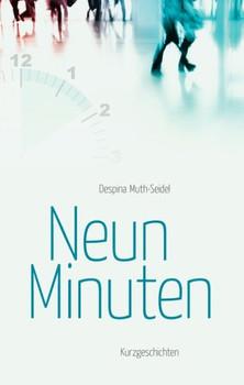 Neun Minuten. Kurzgeschichten - Despina Muth-Seidel  [Gebundene Ausgabe]