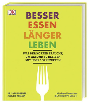 Besser essen, länger leben. Was der Körper braucht, um gesund zu bleiben. Mit über 100 Rezepten. Mit einem Vorwort von Dr. Christoph Specht. - Dr. Sarah Brewer  [Gebundene Ausgabe]