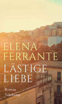 Lästige Liebe. Roman - Elena Ferrante  [Gebundene Ausgabe]