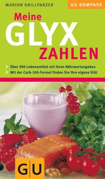 Meine GLYX-Zahlen (GU Kompass): Über 900 Lebensmitteln mit Ihren Nährwertangaben. Mit der Carb-100-Formel finden Sie Ihre eigene Diät - Marion Grillparzer