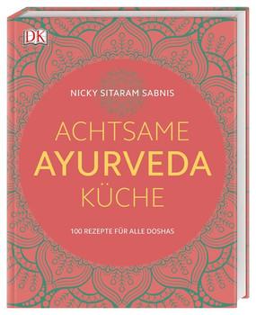 Achtsame Ayurveda-Küche. 100 Rezepte für alle Doshas - Nicky Sitaram Sabnis  [Gebundene Ausgabe]
