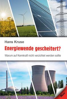 Energiewende gescheitert. Warum auf Kernkraft nicht verzichtet werden sollte - Hans Kruse [Taschenbuch]