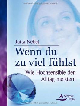 Wenn du zu viel fühlst: Wie Hochsensible den Alltag meistern - Jutta Nebel