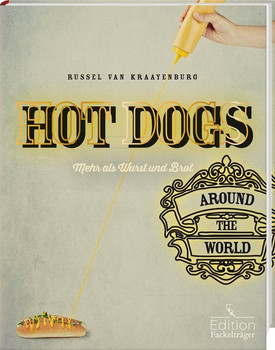 Hot Dogs around the World - mehr als Wurst und Brot - Russel van Kraayenburg
