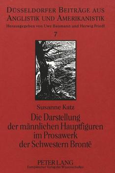 Die Darstellung der männlichen Hauptfiguren im Prosawerk der Schwestern Brontë - Susanne Katz  [Gebundene Ausgabe]