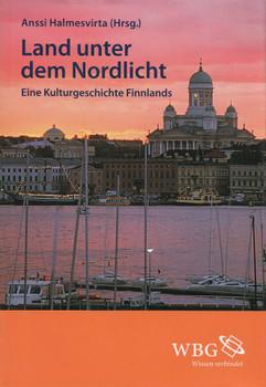Land unter dem Nordlicht: Eine Kulturgeschichte Finnlands - Anssi Halmesvirta [Gebundene Ausgabe]