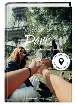 Glücklich in Paris. Der Reiseführer für Genießer und Entdecker - Tanja Roos  [Taschenbuch]