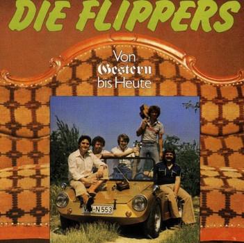 die Flippers - Von Gestern Bis Heute