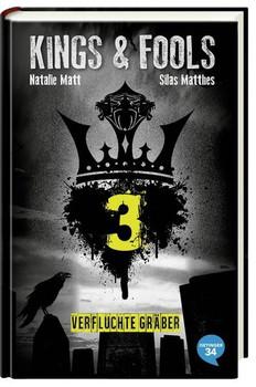 Kings & Fools: Band 3 - Verfluchte Gräber - Natalie Matt & Silas Matthes [Gebundene Ausgabe]