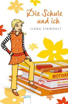 Die Schule und ich - Ilona Einwohlt