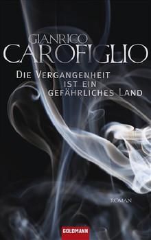 Die Vergangenheit ist ein gefährliches Land: Roman - Gianrico Carofiglio