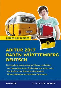 Abitur 2017 Baden-Württemberg Deutsch - Prüfungstraining: Die komplette Vorbereitung in der Oberstufe auf Klausur und Abitur - Klaus Schenck