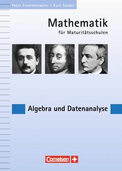 Mathematik für Maturitätsschulen - Deutschsprachige Schweiz / Algebra und Datenanalyse: Eine Aufgabensammlung - Frommenwiler, Peter