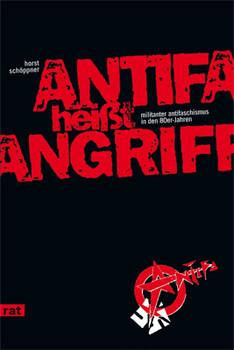 Antifa heißt Angriff: Militanter Antifaschismus in den 80er Jahren - Schöppner, Horst
