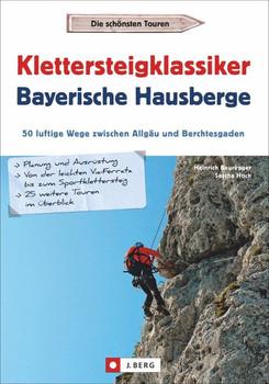 Klettersteigklassiker Bayerische Hausberge. 50 luftige Wege zwischen Allgäu und Berchtesgaden - Heinrich Bauregger  [Taschenbuch]