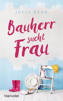 Bauherr sucht Frau. Roman - Julia Bähr  [Taschenbuch]