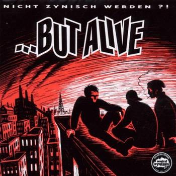 But Alive - Nicht Zynisch Werden?!