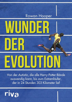 Wunder der Evolution. Von der Autistin, die alle Harry-Potter-Bände auswendig kann, bis zum Extremläufer, der in 24 Stunden 303 Kilometer lief - Rowan Hooper  [Gebundene Ausgabe]