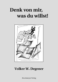 Denk von mir, was du willst!: Zeitgenössische Aphorismen - Volker W Degener